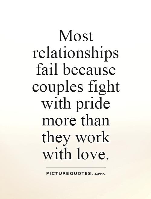 most-relationships-fail-because-couples-fight-with-pride-more-than-they-work-with-love-quote-1