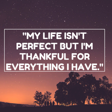 my-life-isnt-perfect-but-im-thankful-for-everything-i-have